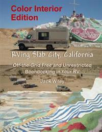 RVing Slab City, California: Color Interior Edition: Off-The-Grid Free and Unrestricted Boondocking in Your RV
