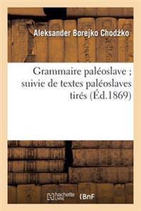 Grammaire Paleoslave; Suivie de Textes Paleoslaves Tires