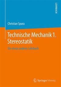 Technische Mechanik 1. Stereostatik: Ein Etwas Anderes Lehrbuch