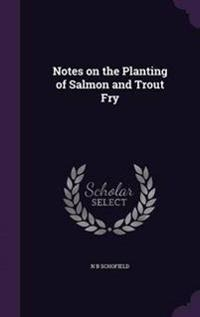 Notes on the Planting of Salmon and Trout Fry