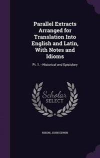 Parallel Extracts Arranged for Translation Into English and Latin, with Notes and Idioms