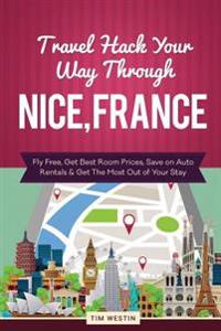 Travel Hack Your Way Through Nice, France: Fly Free, Get Best Room Prices, Save on Auto Rentals & Get the Most Out of Your Stay