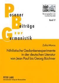 Nihilistische Gedankenexperimente in Der Deutschen Literatur Von Jean Paul Bis Georg Buechner