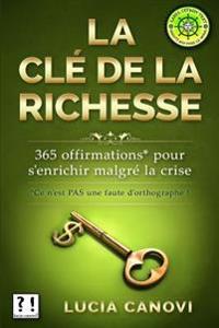 La Cle de La Richesse: 365 Offirmations Pour S'Enrichir Malgre La Crise