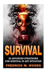 Survival - 20 Advanced and Survival Pantry: Survival: 20 Advanced Strategies for Survival in Any Situation