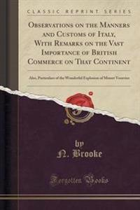 Observations on the Manners and Customs of Italy, with Remarks on the Vast Importance of British Commerce on That Continent