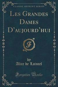 Les Grandes Dames d'Aujourd'hui (Classic Reprint)