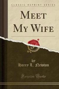 Meet My Wife (Classic Reprint)