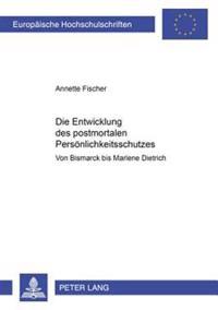 Die Entwicklung Des Postmortalen Persoenlichkeitsschutzes: Von Bismarck Bis Marlene Dietrich