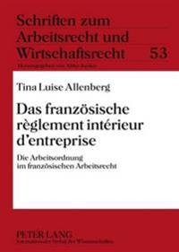 Das Franzoesische Reglement Interieur D'Entreprise: Die Arbeitsordnung Im Franzoesischen Arbeitsrecht