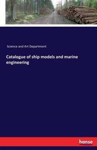 Catalogue of Ship Models and Marine Engineering