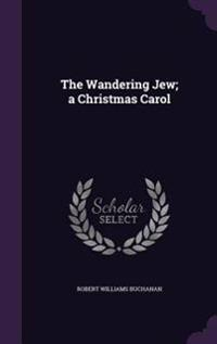 The Wandering Jew; A Christmas Carol