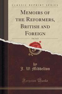 Memoirs of the Reformers, British and Foreign, Vol. 3 of 3 (Classic Reprint)