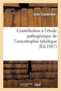 Contribution A L'Etude Pathogenique de L'Amyotrophie Tabetique