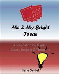 Me & My Bright Ideas: A Journal of My Napkin Ideas, Insights & Thoughts