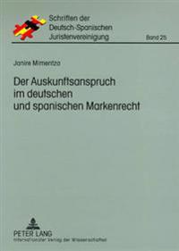 Der Auskunftsanspruch Im Deutschen Und Spanischen Markenrecht: VOR Dem Hintergrund Der Europaeischen Richtlinie 2004/48/Eg Zur Durchsetzung Der Rechte
