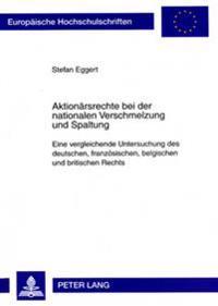 Aktionaersrechte Bei Der Nationalen Verschmelzung Und Spaltung: Eine Vergleichende Untersuchung Des Deutschen, Franzoesischen, Belgischen Und Britisch