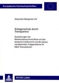 Anlegerschutz Durch Transparenz: Auswirkungen Der Marktmissbrauchsrichtlinie Auf Das Deutsche Insiderrecht Und Die Daraus Resultierenden Folgeprobleme