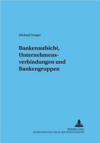 Bankenaufsicht, Unternehmensverbindungen Und Bankengruppen
