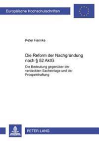 Die Reform Der Nachgruendung Nach § 52 Aktg: Bedeutung Gegenueber Der Verdeckten Sacheinlage Und Der Prospekthaftung