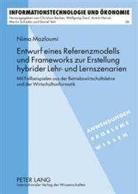 Entwurf Eines Referenzmodells Und Frameworks Zur Erstellung Hybrider Lehr- Und Lernszenarien: Mit Fallbeispielen Aus Der Betriebswirtschaftslehre Und