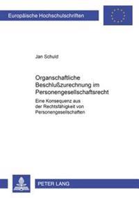 Organschaftliche Beschluzurechnung Im Personengesellschaftsrecht: Eine Konsequenz Aus Der Rechtsfaehigkeit Von Personengesellschaften (?)