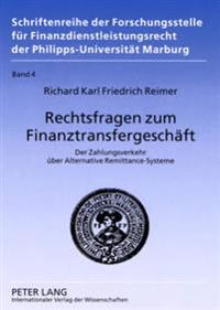 Rechtsfragen Zum Finanztransfergeschaeft: Der Zahlungsverkehr Ueber Alternative Remittance-Systeme