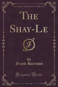 The Shay-Le (Classic Reprint)