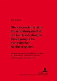 Die Unternehmerische Entscheidungsfreiheit Bei «betriebsbedingten Kuendigungen» Im Europaeischen Rechtsvergleich: Kuendigung Aus Wirtschaftlichen Grue