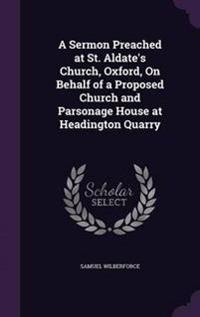A Sermon Preached at St. Aldate's Church, Oxford, on Behalf of a Proposed Church and Parsonage House at Headington Quarry
