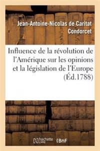 Influence de La Revolution de L'Amerique Sur Les Opinions Et La Legislation de L'Europe