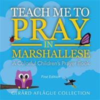 Teach Me to Pray in Marshallese: A Colorful Children's Prayer Book