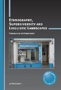 Ethnography, Superdiversity and Linguistic Landscapes