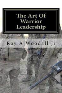 The Art of Warrior Leadership