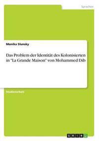 """Problem Der Identitat Des Kolonisierten in """"La Grande Maison"""" Von Mohammed Dib"""