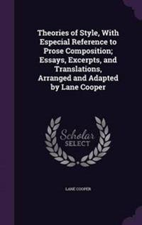 Theories of Style, with Especial Reference to Prose Composition; Essays, Excerpts, and Translations, Arranged and Adapted by Lane Cooper