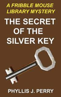 The Secret of the Silver Key: A Fribble Mouse Library Mystery