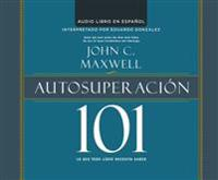 Autosuperacion 101 (Self-Improvement 101): Lo Que Todo Lider Necesita Saber (What Every Leader Needs to Know)