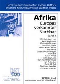Afrika. Europas Verkannter Nachbar: Band 2- Ansichten Und Einsichten Aus Theorie Und Praxis