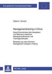Managementtraining in China: Neue Erkenntnisse Ueber Akzeptanz Und Relevanz Westlicher Managementtheorien Und Trainingsmethoden- (Beispiele Aus Dem