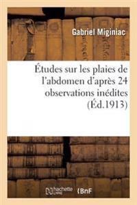 Etudes Sur Les Plaies de L'Abdomen D'Apres 24 Observations Inedites