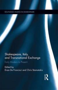 Shakespeare, Italy, and Transnational Exchange: Early Modern to Present