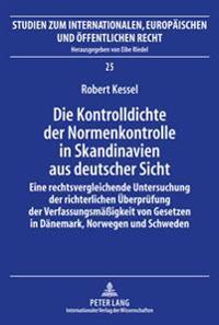 Die Kontrolldichte Der Normenkontrolle in Skandinavien Aus Deutscher Sicht: Eine Rechtsvergleichende Untersuchung Der Richterlichen Ueberpruefung Der