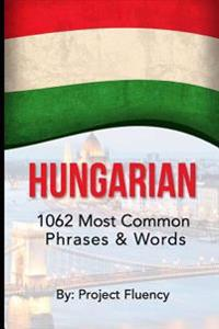 Hungarian: 1062 Most Common Phrases & Words: Speak Hungarian, Fast Language Learning, Beginners, (Hungary, Travel Hungary, Budape