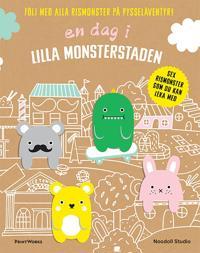 En dag i Lilla monsterstaden : följ med alla rismonster på pysseläventyr!