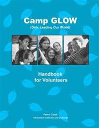 Camp Glow (Girls Leading Our World): Handbook for Volunteers