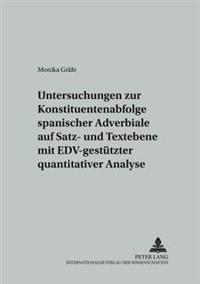 Untersuchungen Zur Konstituentenabfolge Spanischer Adverbiale Auf Satz- Und Textebene Mit Edv-Gestuetzter Quantitativer Analyse
