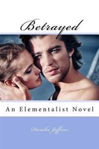 Betrayed: An Elementalist Novel