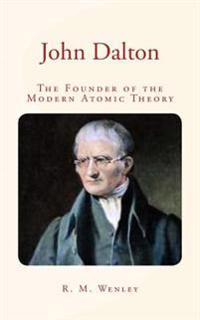 John Dalton: The Founder of the Modern Atomic Theory