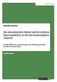 Der Demokratische Stadter Und Die Schonen Bauernmadchen in Den Revolutionsjahren 1848/49